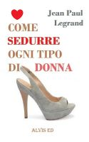 Cover for 'Come Sedurre Ogni Tipo di Donna'