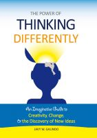 Cover for 'The Power of Thinking Differently: an imaginative guide to creativity, change, and the discovery of new ideas'