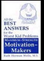 Cover for 'Maximum-Strength Motivation-Makers: All the Best Answers for the Worst Kid Problems'