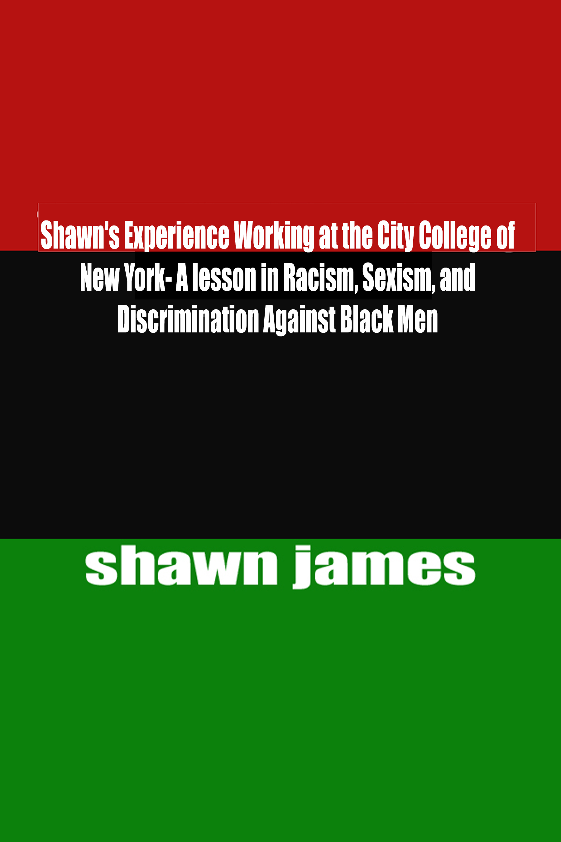 Shawn James - Shawn's Experience Working at the City College of New York- A lesson in Racism, Sexism, and Discrimination Against Black Men