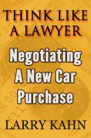 Cover for 'Think Like A Lawyer: Negotiating A New Car Purchase'