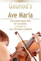 Cover for 'Gounod's Ave Maria Pure Sheet Music Solo for Accordion, Arranged by Lars Christian Lundholm'