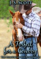 J. S. Scott - A Forfeit For A Cowboy (The Pleasure Of His Punishment)