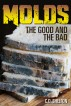 Molds: The Good and The Bad by C.D. Shelton