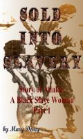 Cover for 'Sold into Slavery: The Story of Adaku, A Black Slave Woman Part I'