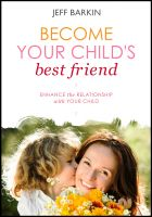 Cover for 'Become Your Child's Best Friend: Enhance The Relationship With Your Child'