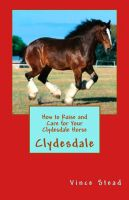 Cover for 'How to Raise and Care for Your Clydesdale Horse'