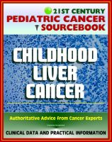 Cover for '21st Century Pediatric Cancer Sourcebook: Childhood Liver Cancer - Hepatoblastoma, Hepatocellular Carcinoma, Undifferentiated Embryonal Sarcoma, Infantile Choriocarcinoma'