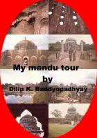 Dilip K. Bandyopadhyay - My mandu tour
