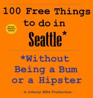Cover for '100 Free Things to do in Seattle* While Avoiding Bums and Hipsters'