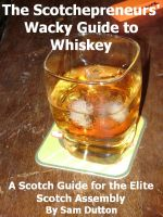 Cover for 'The Scotchepreneurs' Wacky Guide to Whiskey, a Scotch Guide for the Elite Scotch Assembly'