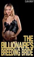 Clara Bright - The Billionaire's Breeding Bride