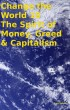 Change the World 10 The Spirit of Money, Greed & Capitalism by Tony Kelbrat