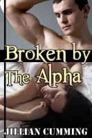 Cover for 'Broken by the Alpha (Alpha Male Domination Sex)'
