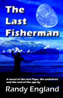 Cover for 'The Last Fisherman: A novel of the last Pope, the anti-christ and the end of the age'