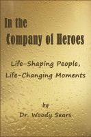 Cover for 'In the Company of Heroes: Life-Shaping People, Life-Changing Moments'