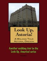 Cover for 'Look Up, Astoria! A Walking Tour of Astoria, Oregon'