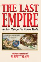 Cover for 'The Last Empire --The Last Hope for the Western World The USA is the only true leader of the free world'