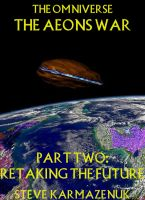 Cover for 'The  Omniverse The Aeons War Part Two Retaking the Future'