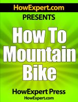 Cover for 'How To Mountain Bike - Your Step-By-Step Guide To Mountain Biking'
