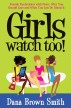 Girls Watch Too! by Dana Brown Smith