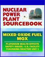 Cover for '2011 Nuclear Power Plant Sourcebook: Mixed Oxide Fuel (MOX), Plutonium Health Effects, Fabrication Facility Documents, Safety Issues, Japanese Accident Crisis Fukushima Reactor Unit 3'