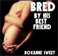 Roxanne Sweet - Bred By His Best Friend (BBW MMF Bisexual Threesome Erotica)