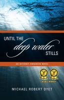 Cover for 'Until the Deep Water Stills: An Internet-enhanced Novel'