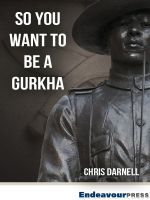Cover for 'So You Want To Be A Gurkha'