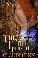 Cover for 'Through Time-Pursuit  (Legend spin off, picks up where Legend left off)'
