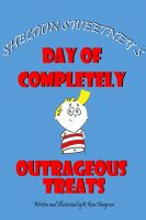 Cover for 'Sheldon Sweetney's Day Of Completely Outrageous Treats'