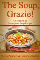 Cover for 'The Soup, Grazie!  A Collection of Scrumptious Soup Recipes'