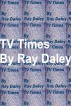 TV Times by Ray Daley
