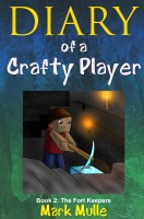 Diary of Crafty Player, Book 2: The Fort Keepers