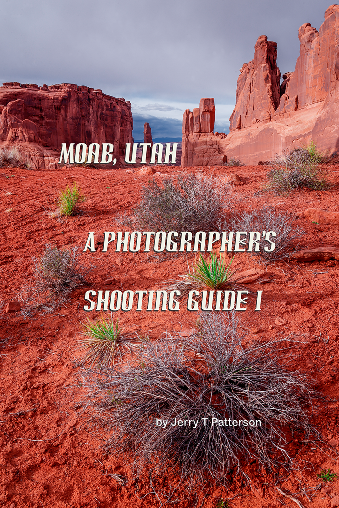 Jerry Patterson - Moab, Utah - A Photographer's Shooting Guide I