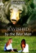 Ravished by the Bear Man by Tyler Abriel