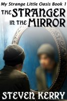 Steven Kerry - My Strange Little Oasis Book 1: The Stranger in the Mirror