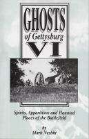 Cover for 'Ghosts of Gettysburg VI: Spirits, Apparitions and Haunted Places on the Battlefield'