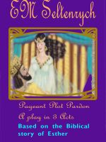 Marie Seltenrych - Pageant Plot Pardon [A Play in 3 Acts based on Biblical book of Esther]