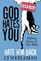 Cover for 'God Hates You, Hate Him Back: Making Sense of The Bible'