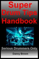 Cover for 'Super Drum Tips Handbook: For Drummers Who Are Serious About Music, Drums & Percussion'