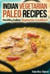 Indian Vegetarian Paleo Recipes: Healthy Indian Vegetarian Cookbook by Martha Stone