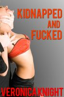 Cover for 'Kidnapped and Fucked (Reluctant Breeding Abduction Sex)'
