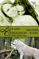 Cover for 'Love and Consequences: a White Wolf Story'