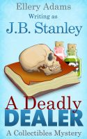Cover for 'A Deadly Dealer: A Collectible Mystery'