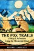 The Fox Trails: A Bicycle Adventure Along the Mississippi River by Michael Jason Fox