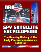 Cover for 'Spy Satellite Encyclopedia: The Amazing History of the Early Photoreconnaissance Satellites'