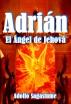 Adrián - El Ángel de Jehová by Adolfo Sagastume