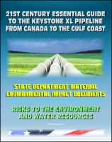 Cover for '21st Century Essential Guide to the Keystone XL Pipeline from Canada to the Gulf Coast: Risks to the Environment and Water Resources'