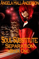 Cover for 'Soul Substitute: Separation ( Book 1)'